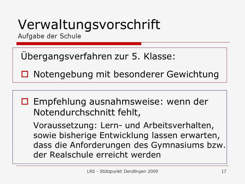 LRS - Stützpunkt Denzlingen 200917 Verwaltungsvorschrift Aufgabe der Schule Übergangsverfahren zur 5.