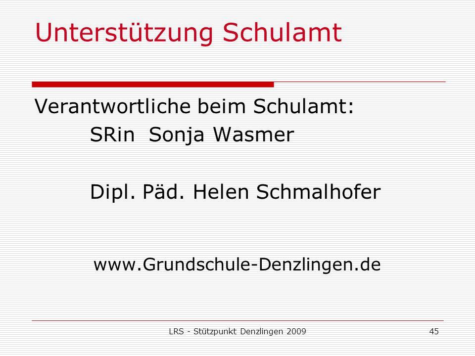 LRS - Stützpunkt Denzlingen 200945 Unterstützung Schulamt Verantwortliche beim Schulamt: SRin Sonja Wasmer Dipl.