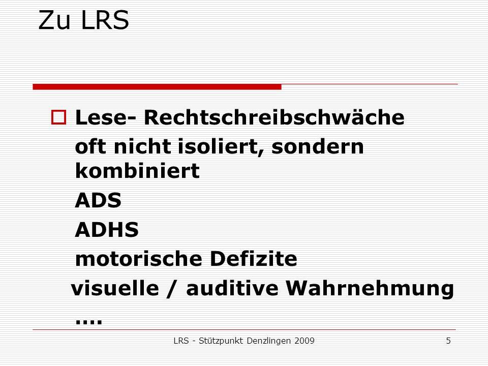 LRS - Stützpunkt Denzlingen 20095 Zu LRS Lese- Rechtschreibschwäche oft nicht isoliert, sondern kombiniert ADS ADHS motorische Defizite visuelle / auditive Wahrnehmung ….