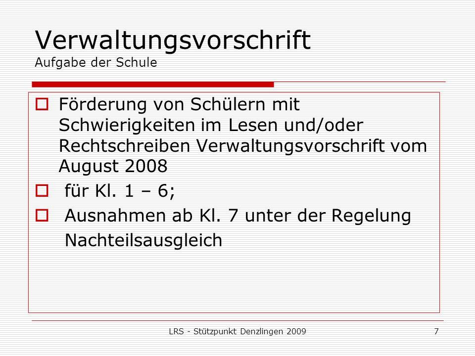 LRS - Stützpunkt Denzlingen 20097 Verwaltungsvorschrift Aufgabe der Schule Förderung von Schülern mit Schwierigkeiten im Lesen und/oder Rechtschreiben Verwaltungsvorschrift vom August 2008 für Kl.