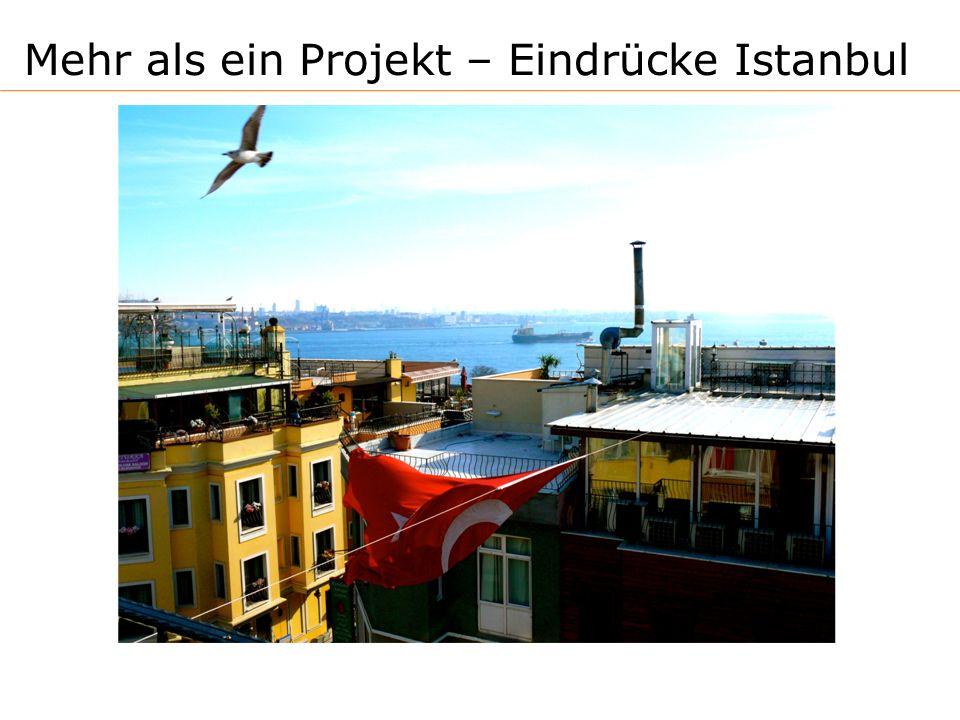 Mehr als ein Projekt – Eindrücke Istanbul