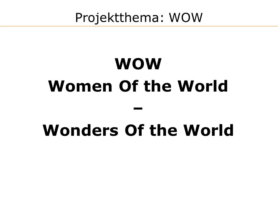 Projektthema: WOW WOW Women Of the World – Wonders Of the World
