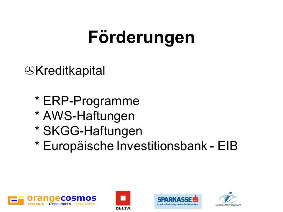orangecosmos ERKENNEN – AUSSCHÖPFEN – VERBLÜFFEN Förderungen >Kreditkapital * ERP-Programme * AWS-Haftungen * SKGG-Haftungen * Europäische Investition