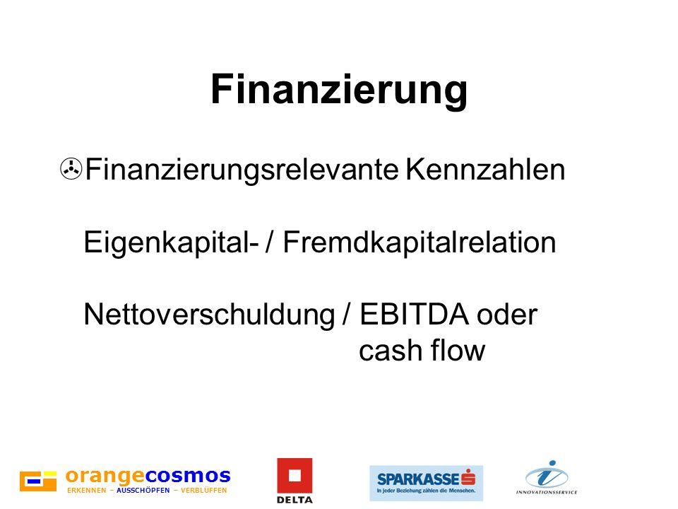 orangecosmos ERKENNEN – AUSSCHÖPFEN – VERBLÜFFEN Finanzierung >Finanzierungsrelevante Kennzahlen Eigenkapital- / Fremdkapitalrelation Nettoverschuldun
