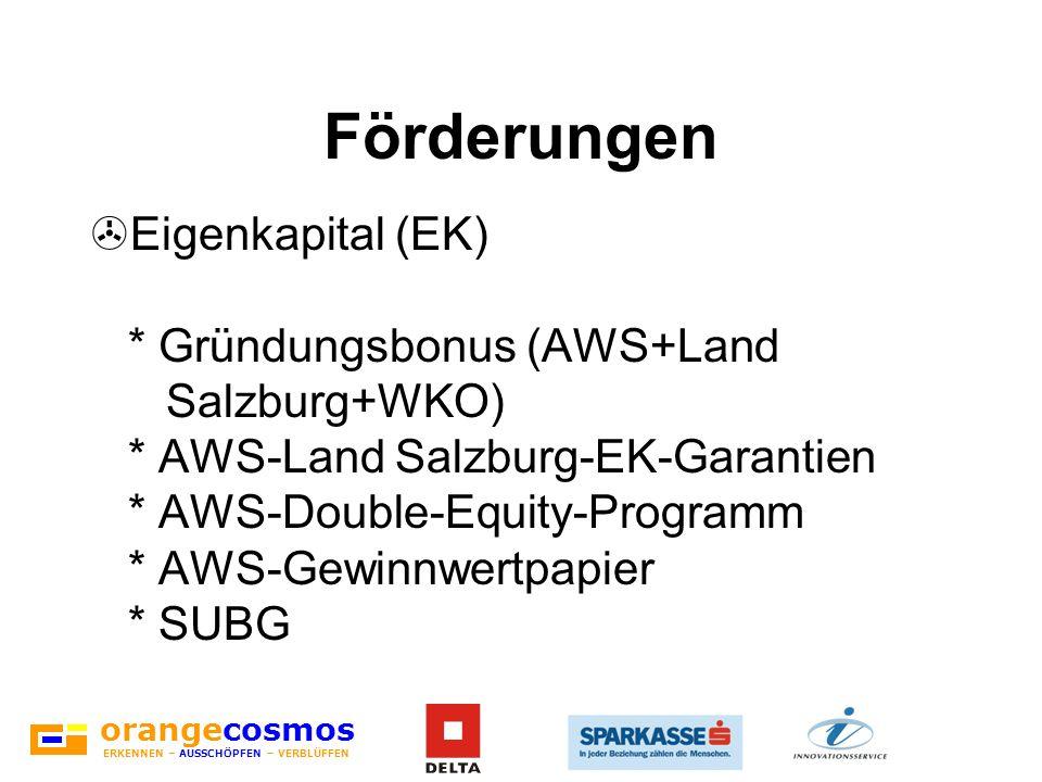 orangecosmos ERKENNEN – AUSSCHÖPFEN – VERBLÜFFEN Förderungen >Eigen- und Kreditkapital * FFG mit Anschlussförderungen Land Salzburg und Stadt Salzburg * AWS-Unternehmensdynamik * Umwelt- und Wasserwirtschaftsfonds