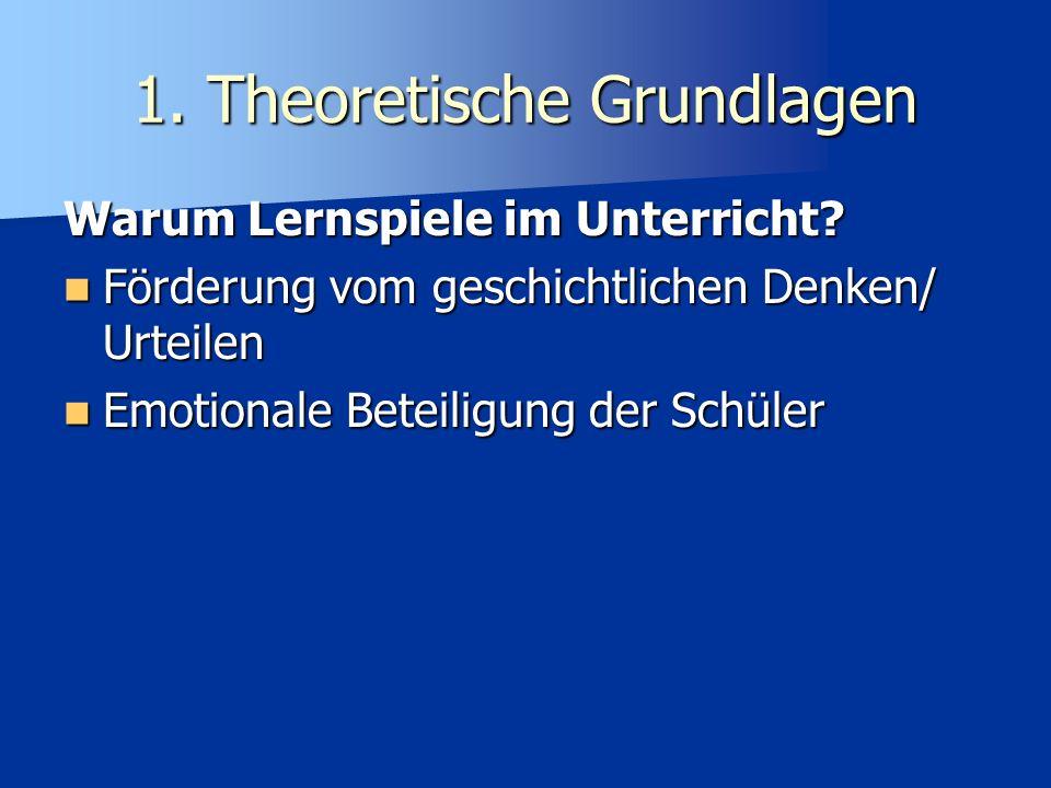 1. Theoretische Grundlagen Warum Lernspiele im Unterricht? Förderung vom geschichtlichen Denken/ Urteilen Förderung vom geschichtlichen Denken/ Urteil