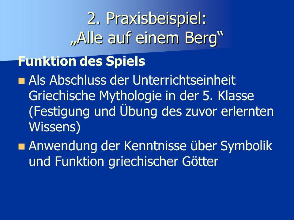 2. Praxisbeispiel: Alle auf einem Berg Funktion des Spiels Als Abschluss der Unterrichtseinheit Griechische Mythologie in der 5. Klasse (Festigung und