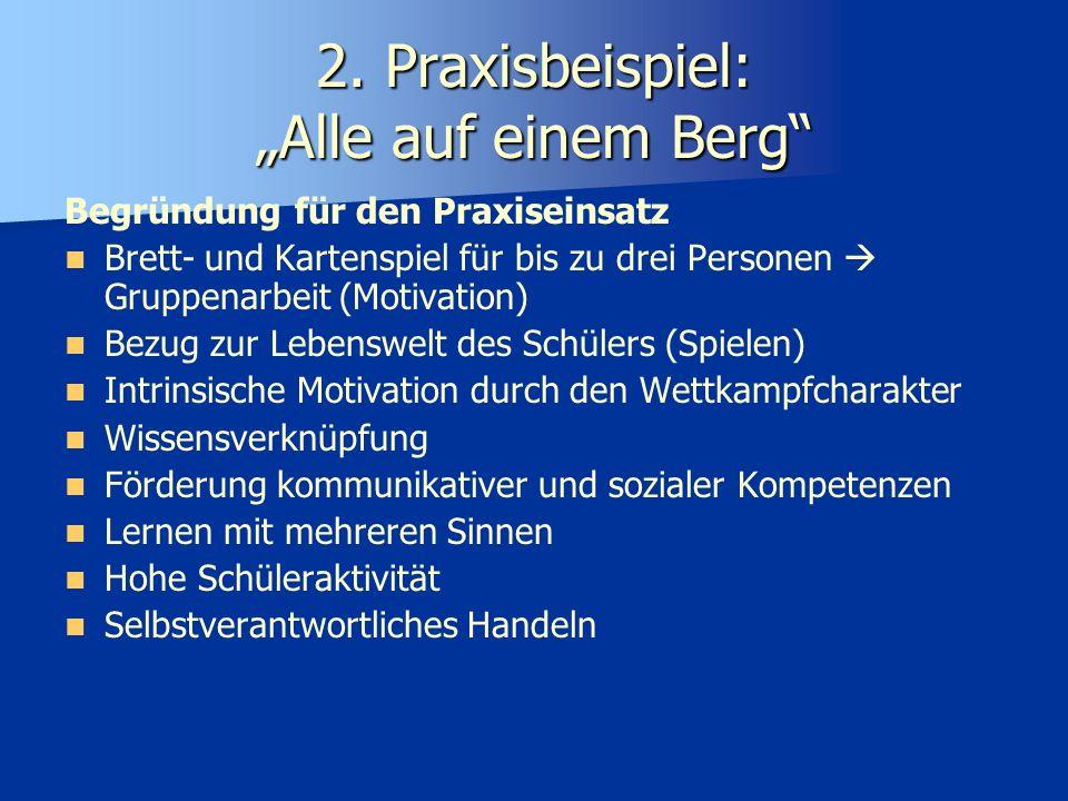 2. Praxisbeispiel: Alle auf einem Berg Begründung für den Praxiseinsatz Brett- und Kartenspiel für bis zu drei Personen Gruppenarbeit (Motivation) Bez