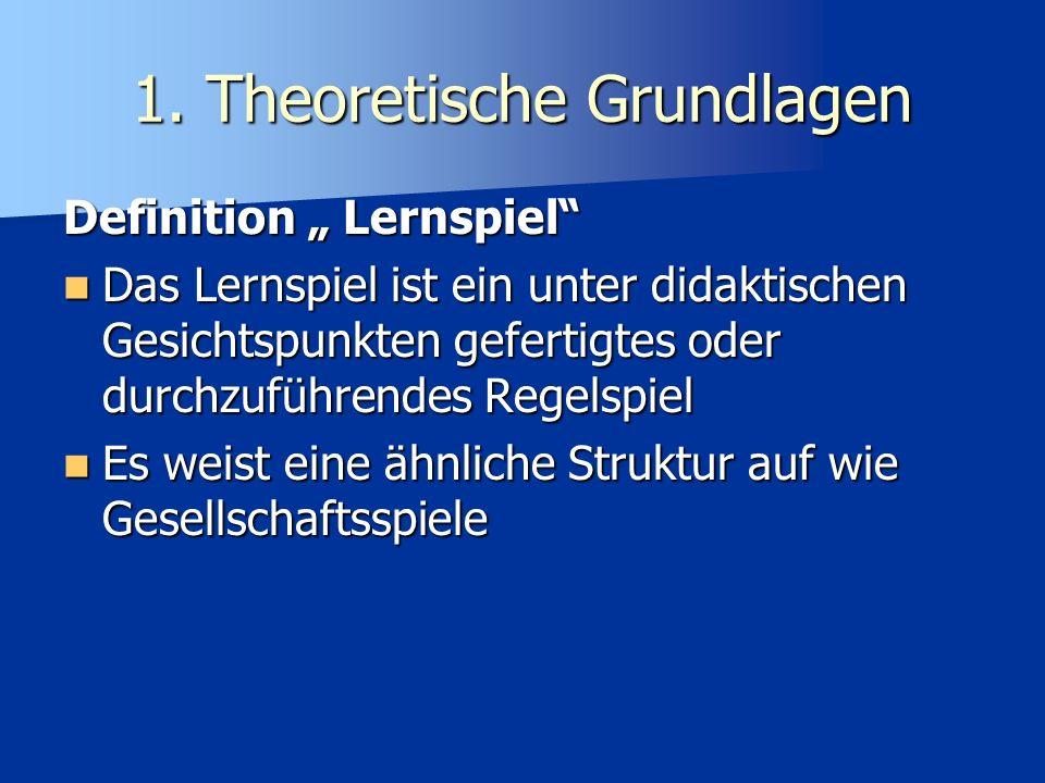 1. Theoretische Grundlagen Definition Lernspiel Das Lernspiel ist ein unter didaktischen Gesichtspunkten gefertigtes oder durchzuführendes Regelspiel