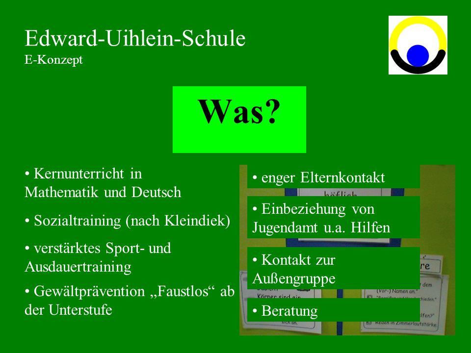 Was? Edward-Uihlein-Schule E-Konzept Kernunterricht in Mathematik und Deutsch Gewältprävention Faustlos ab der Unterstufe verstärktes Sport- und Ausda