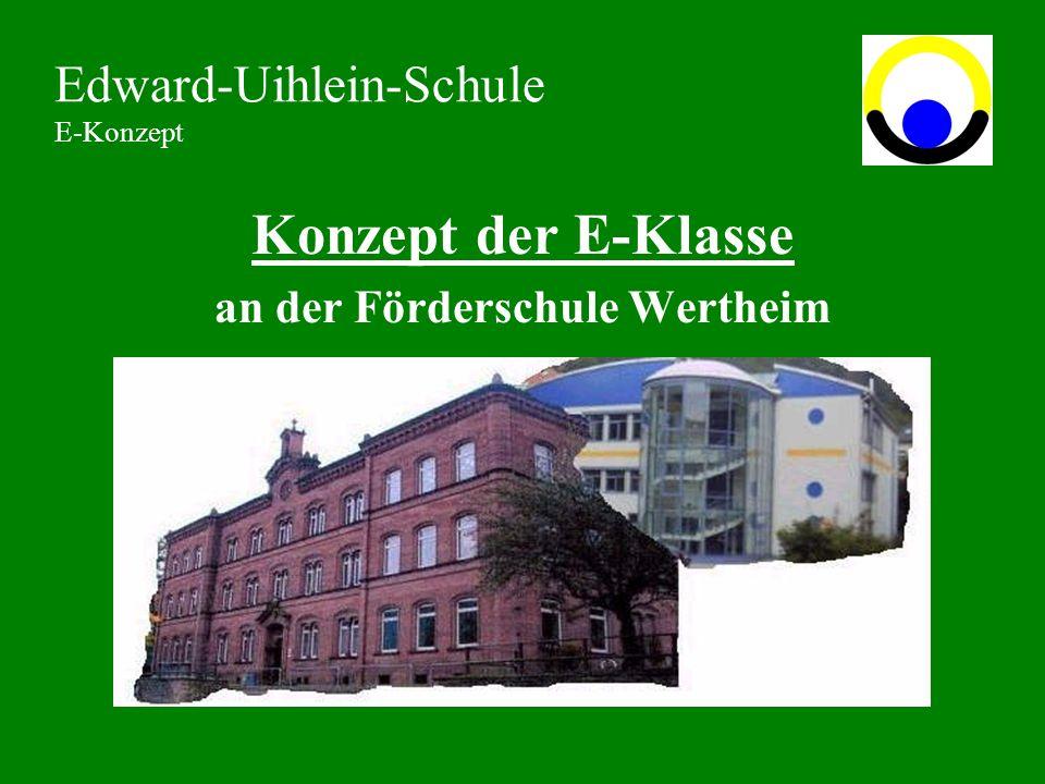 Konzept der E-Klasse an der Förderschule Wertheim Edward-Uihlein-Schule E-Konzept