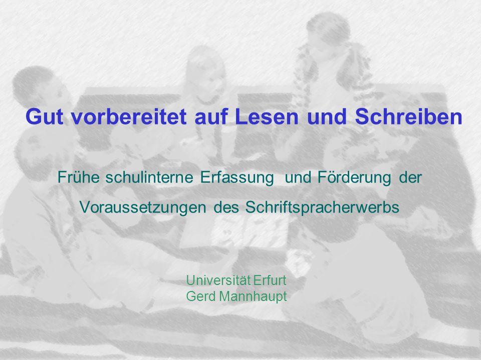 Gut vorbereitet auf Lesen und Schreiben Frühe schulinterne Erfassung und Förderung der Voraussetzungen des Schriftspracherwerbs Universität Erfurt Ger