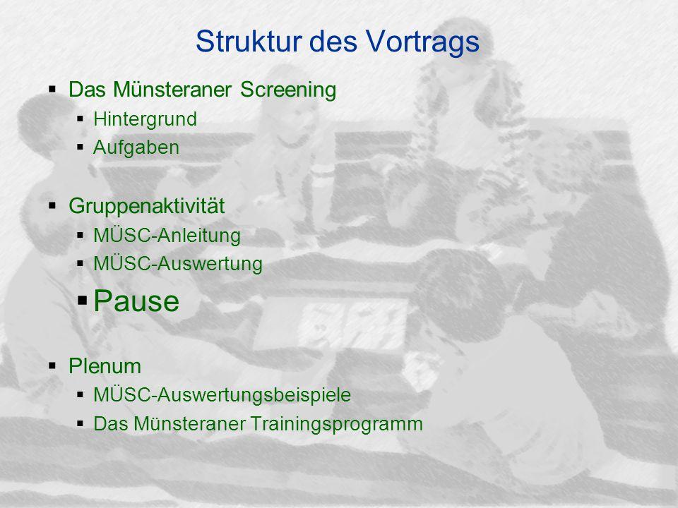 Struktur des Vortrags Das Münsteraner Screening Hintergrund Aufgaben Gruppenaktivität MÜSC-Anleitung MÜSC-Auswertung Pause Plenum MÜSC-Auswertungsbeis