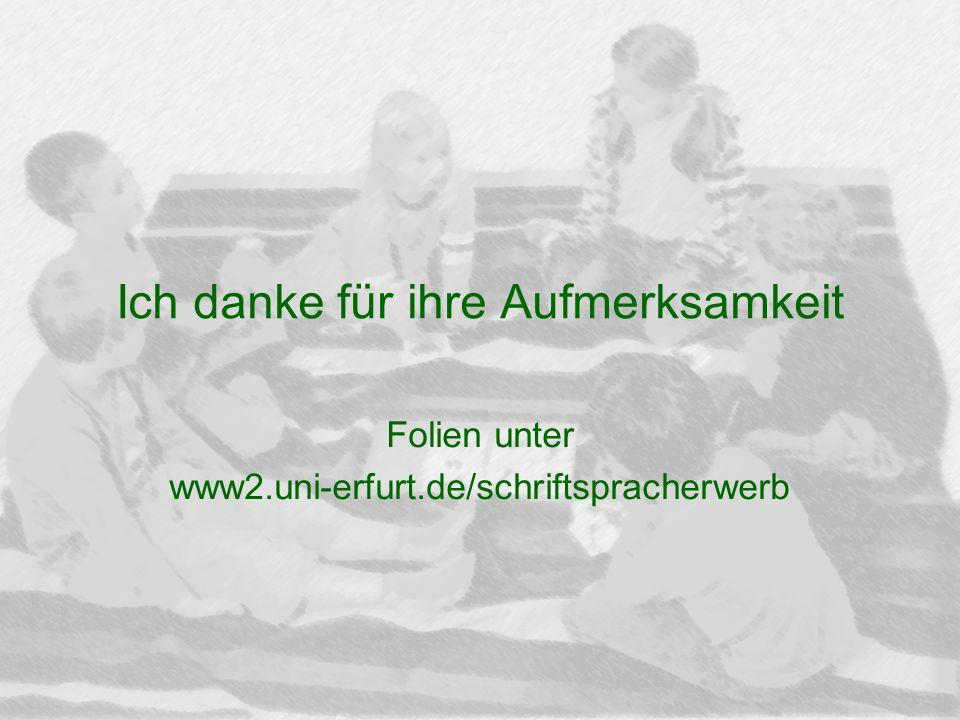 Ich danke für ihre Aufmerksamkeit Folien unter www2.uni-erfurt.de/schriftspracherwerb