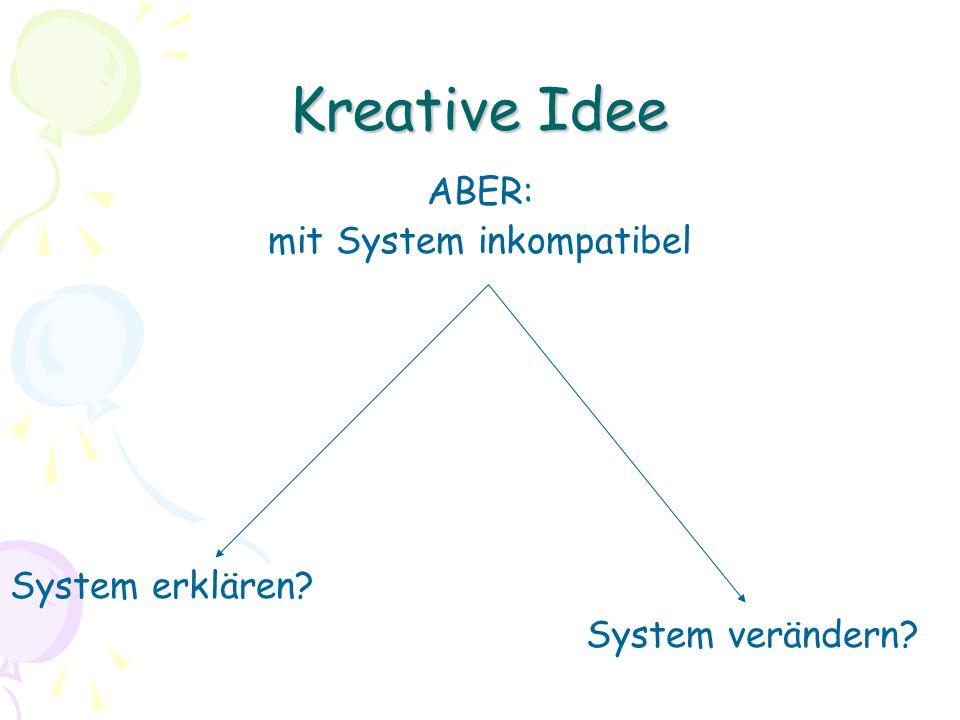 Kreative Idee ABER: mit System inkompatibel System erklären? System verändern?