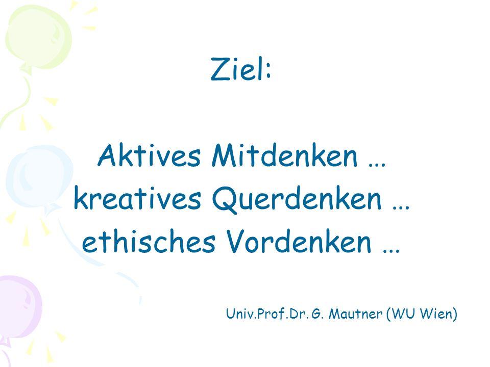Ziel: Aktives Mitdenken … kreatives Querdenken … ethisches Vordenken … Univ.Prof.Dr.