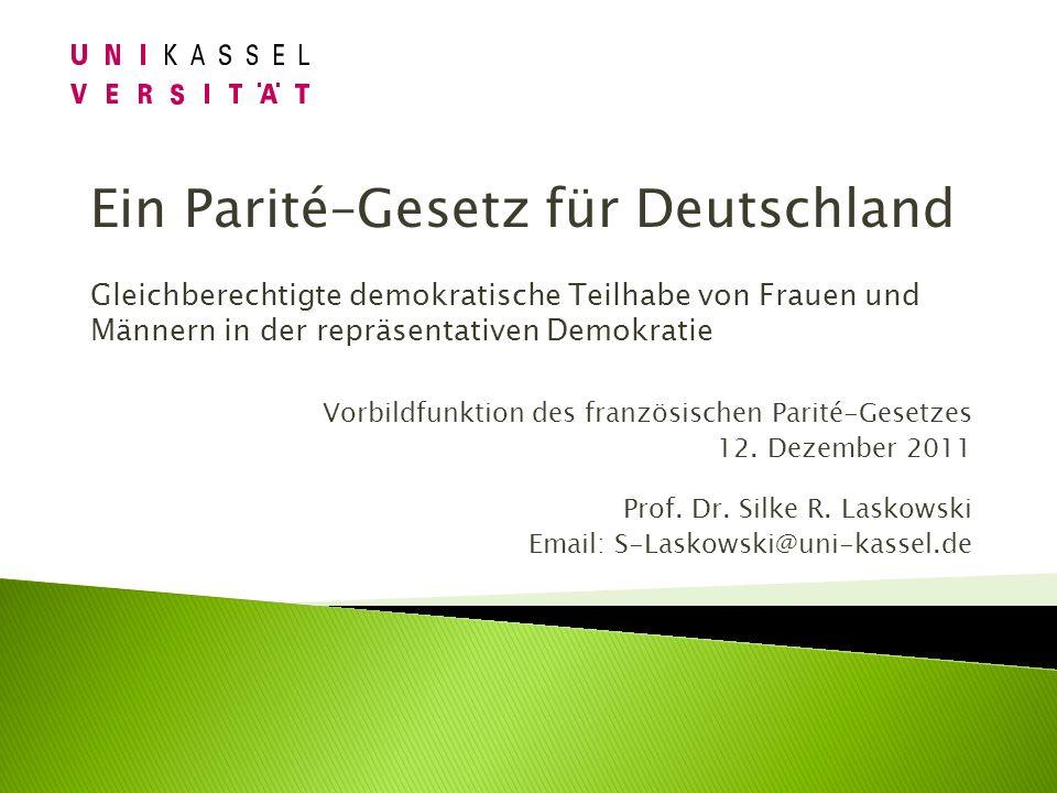 Vorbildfunktion des französischen Parité-Gesetzes 12. Dezember 2011 Prof. Dr. Silke R. Laskowski Email: S-Laskowski@uni-kassel.de Ein Parité–Gesetz fü