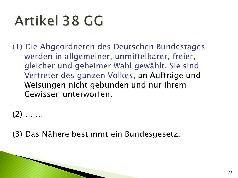 22 (1) Die Abgeordneten des Deutschen Bundestages werden in allgemeiner, unmittelbarer, freier, gleicher und geheimer Wahl gewählt. Sie sind Vertreter