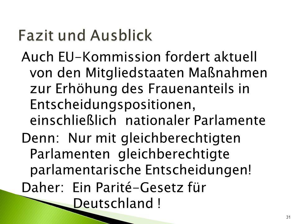 Auch EU-Kommission fordert aktuell von den Mitgliedstaaten Maßnahmen zur Erhöhung des Frauenanteils in Entscheidungspositionen, einschließlich nationa