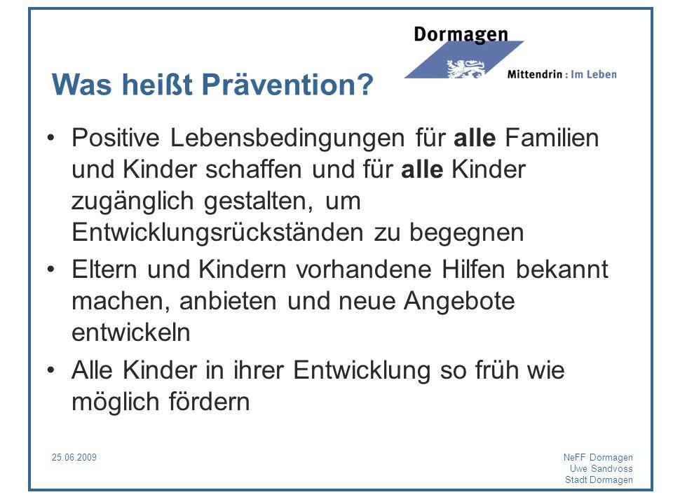 25.06.2009NeFF Dormagen Uwe Sandvoss Stadt Dormagen Was heißt Prävention? Positive Lebensbedingungen für alle Familien und Kinder schaffen und für all