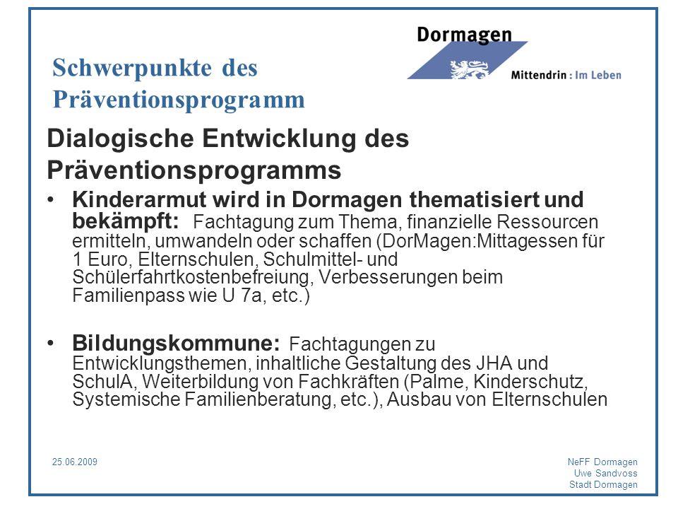 25.06.2009NeFF Dormagen Uwe Sandvoss Stadt Dormagen Schwerpunkte des Präventionsprogramm Dialogische Entwicklung des Präventionsprogramms Kinderarmut