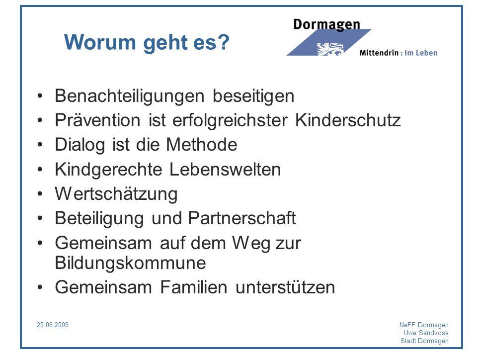 25.06.2009NeFF Dormagen Uwe Sandvoss Stadt Dormagen Worum geht es? Benachteiligungen beseitigen Prävention ist erfolgreichster Kinderschutz Dialog ist