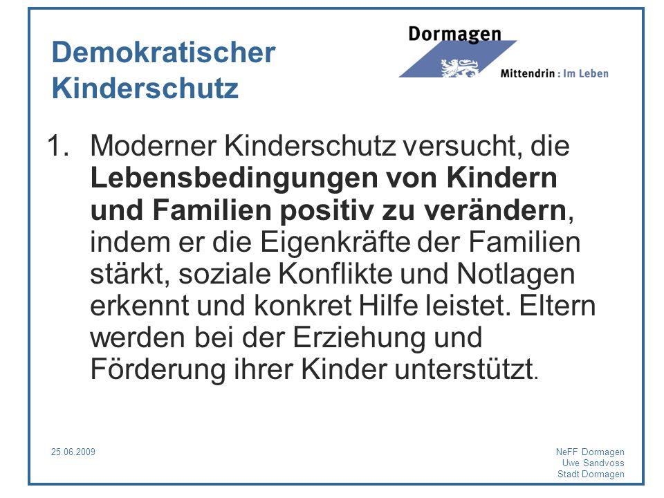 25.06.2009NeFF Dormagen Uwe Sandvoss Stadt Dormagen Demokratischer Kinderschutz 1.Moderner Kinderschutz versucht, die Lebensbedingungen von Kindern un