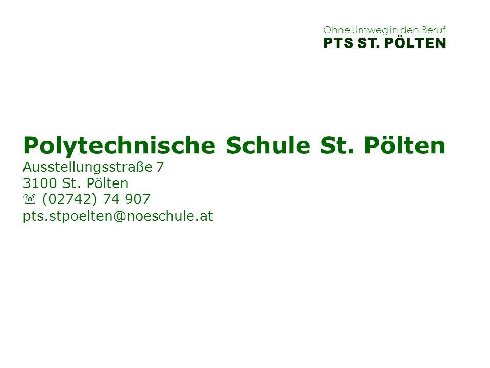 Ohne Umweg in den Beruf PTS ST. PÖLTEN Polytechnische Schule St. Pölten Ausstellungsstraße 7 3100 St. Pölten (02742) 74 907 pts.stpoelten@noeschule.at
