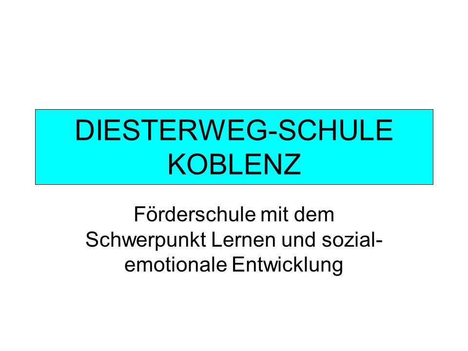 DIESTERWEG-SCHULE KOBLENZ Förderschule mit dem Schwerpunkt Lernen und sozial- emotionale Entwicklung