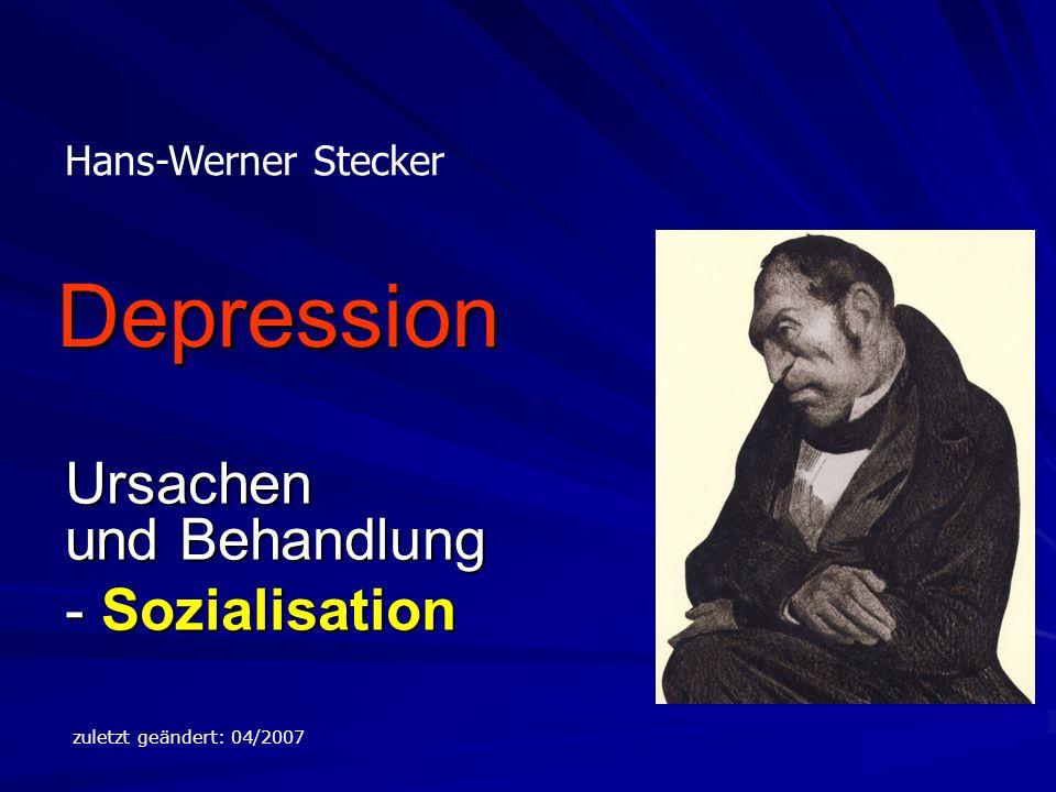 Depression Ursachen und Behandlung - Sozialisation Hans-Werner Stecker zuletzt geändert: 04/2007