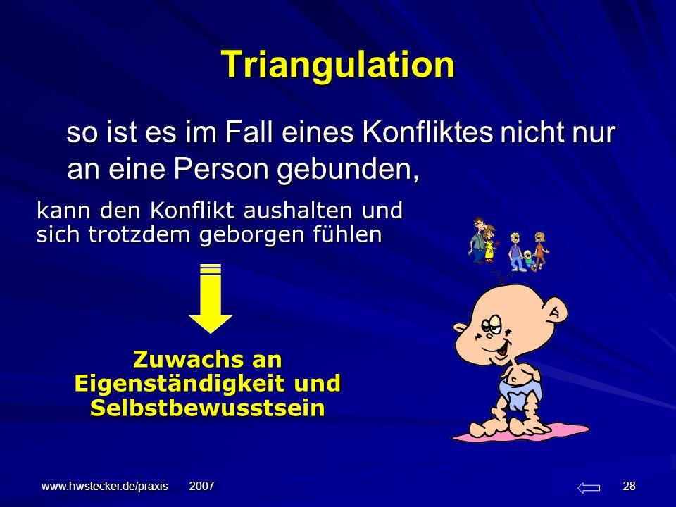 www.hwstecker.de/praxis 2007 28 Triangulation so ist es im Fall eines Konfliktes nicht nur an eine Person gebunden, so ist es im Fall eines Konfliktes