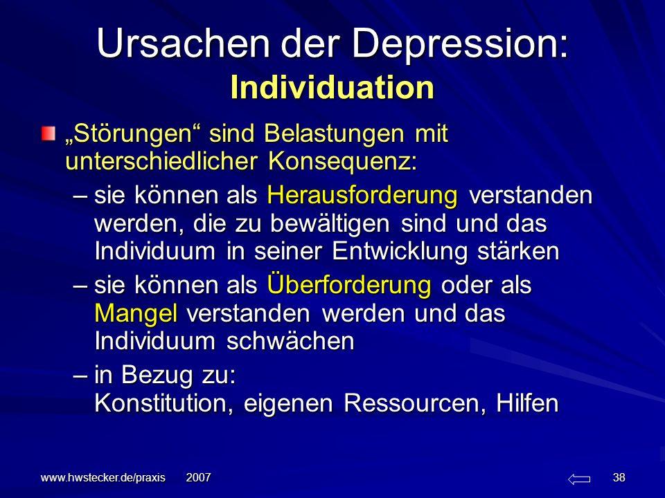 www.hwstecker.de/praxis 2007 38 Ursachen der Depression: Individuation Störungen sind Belastungen mit unterschiedlicher Konsequenz: –sie können als He