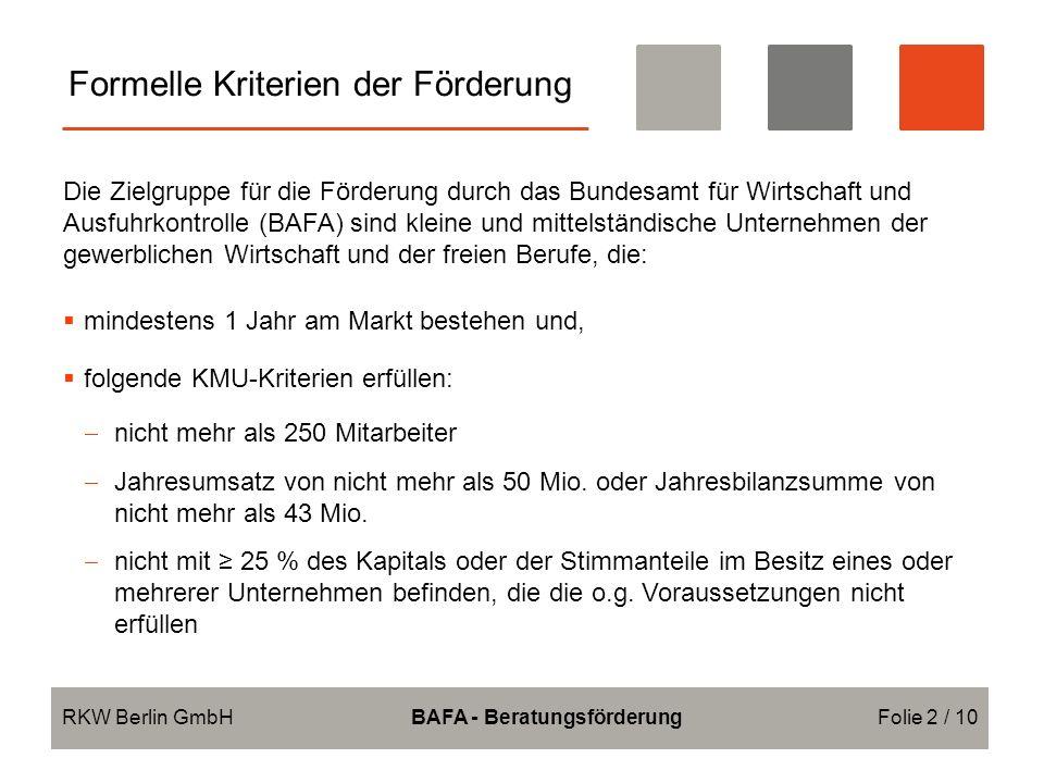 Formelle Kriterien der Förderung Die Zielgruppe für die Förderung durch das Bundesamt für Wirtschaft und Ausfuhrkontrolle (BAFA) sind kleine und mitte