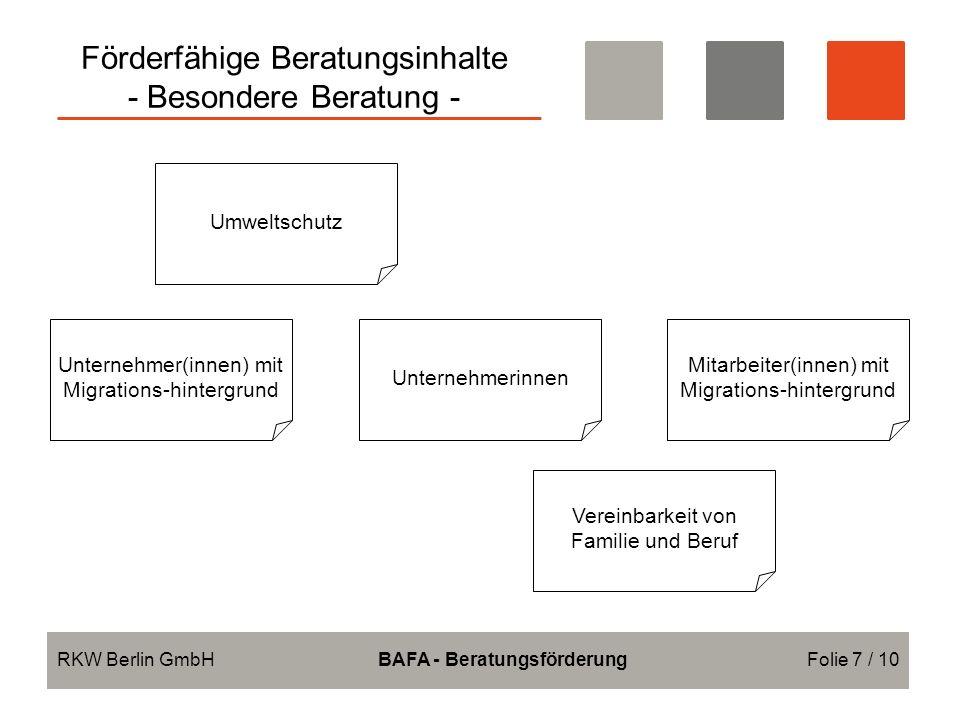 Förderfähige Beratungsinhalte - Besondere Beratung - RKW Berlin GmbHBAFA - BeratungsförderungFolie 7 / 10 Umweltschutz Unternehmerinnen Vereinbarkeit von Familie und Beruf Unternehmer(innen) mit Migrations-hintergrund Mitarbeiter(innen) mit Migrations-hintergrund