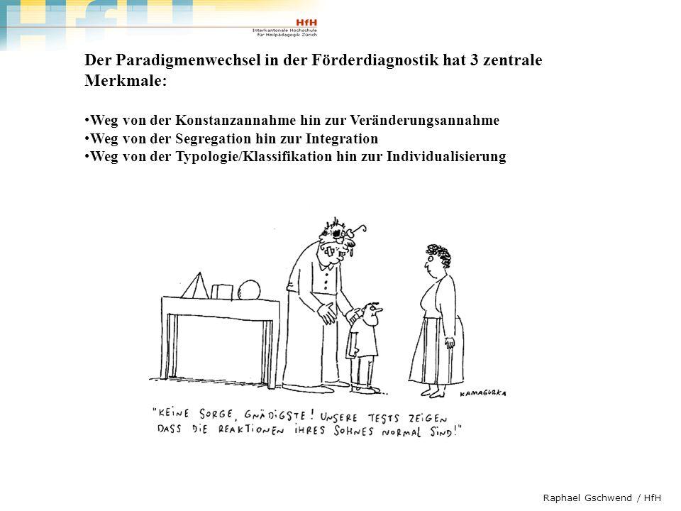 Raphael Gschwend / HfH Der Paradigmenwechsel in der Förderdiagnostik hat 3 zentrale Merkmale: Weg von der Konstanzannahme hin zur Veränderungsannahme