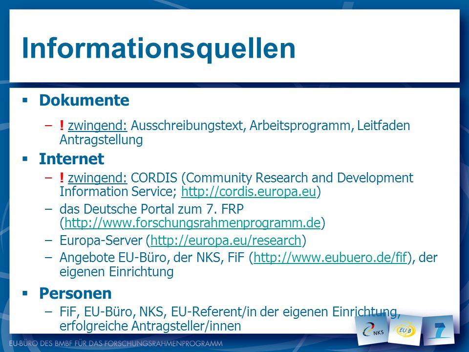 Informationsquellen Dokumente –! zwingend: Ausschreibungstext, Arbeitsprogramm, Leitfaden Antragstellung Internet –! zwingend: CORDIS (Community Resea