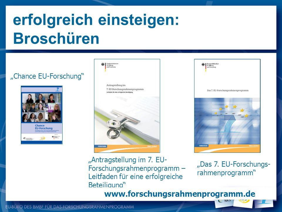 erfolgreich einsteigen: Broschüren Antragstellung im 7. EU- Forschungsrahmenprogramm – Leitfaden für eine erfolgreiche Beteiligung www.forschungsrahme