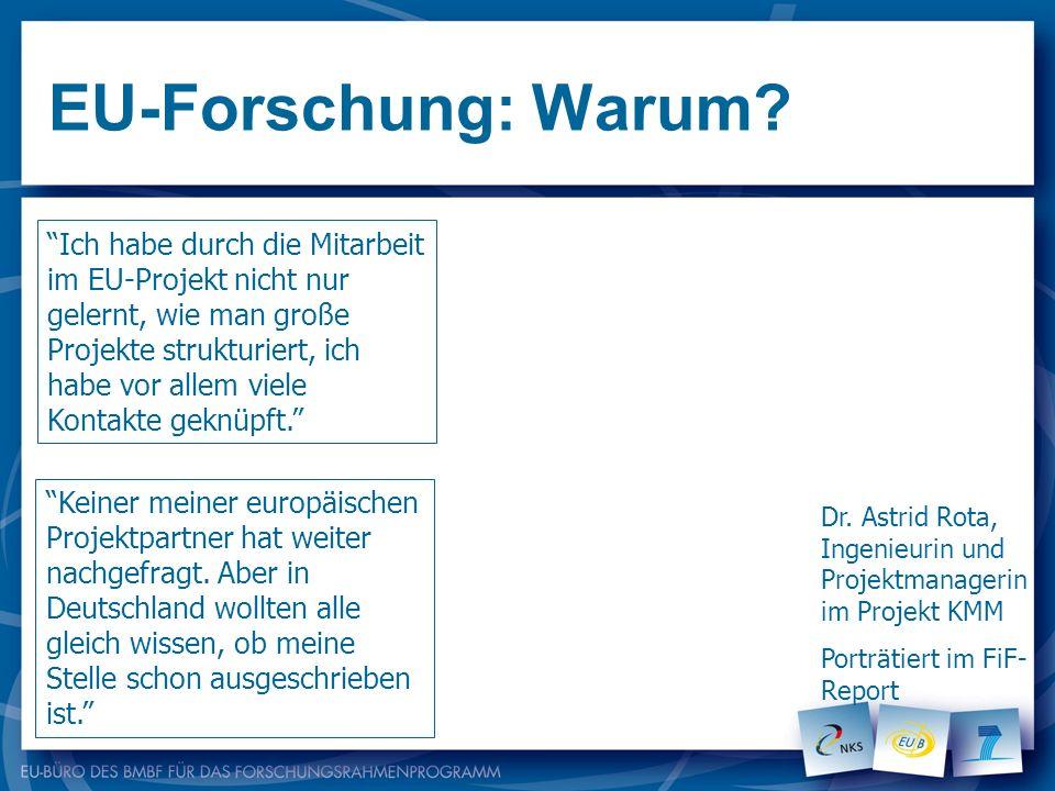EU-Forschung: Warum? Dr. Astrid Rota, Ingenieurin und Projektmanagerin im Projekt KMM Porträtiert im FiF- Report Ich habe durch die Mitarbeit im EU-Pr