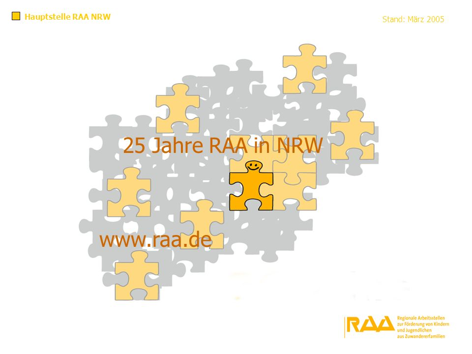 Aufgaben und Arbeit der RAA Hauptstelle RAA NRW Die Arbeit der RAA gründet sich auf die Richtlinien des Landes NRW (gemäß RdErl.