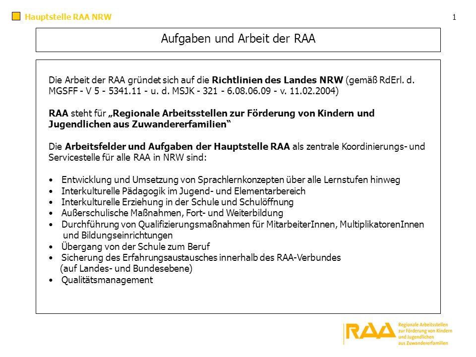 Aufgaben und Arbeit der RAA Hauptstelle RAA NRW Die Arbeit der RAA gründet sich auf die Richtlinien des Landes NRW (gemäß RdErl. d. MGSFF - V 5 - 5341
