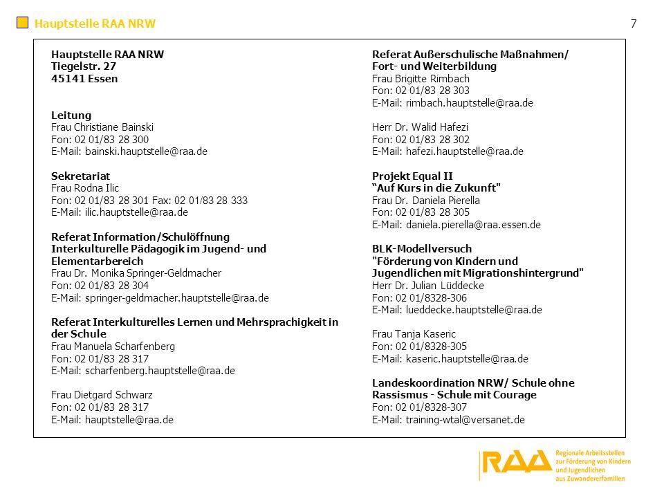 7 Hauptstelle RAA NRW Tiegelstr. 27 45141 Essen Leitung Frau Christiane Bainski Fon: 02 01/83 28 300 E-Mail: bainski.hauptstelle@raa.de Sekretariat Fr