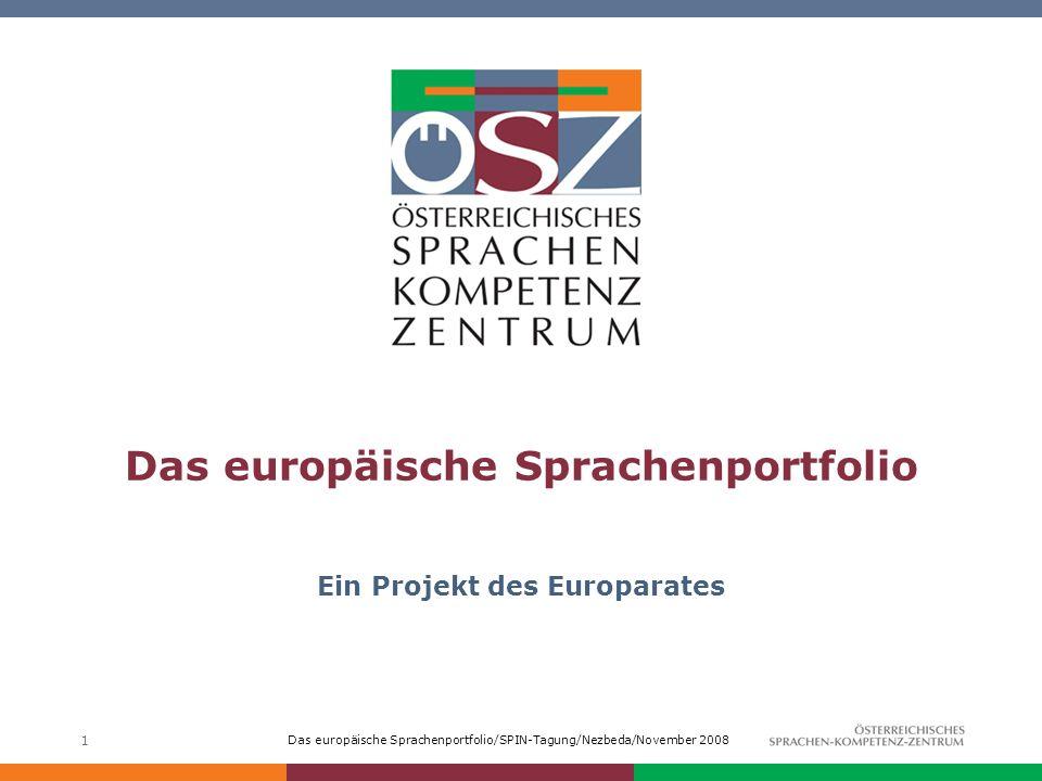 Das europäische Sprachenportfolio/SPIN-Tagung/Nezbeda/November 2008 1 Das europäische Sprachenportfolio Ein Projekt des Europarates
