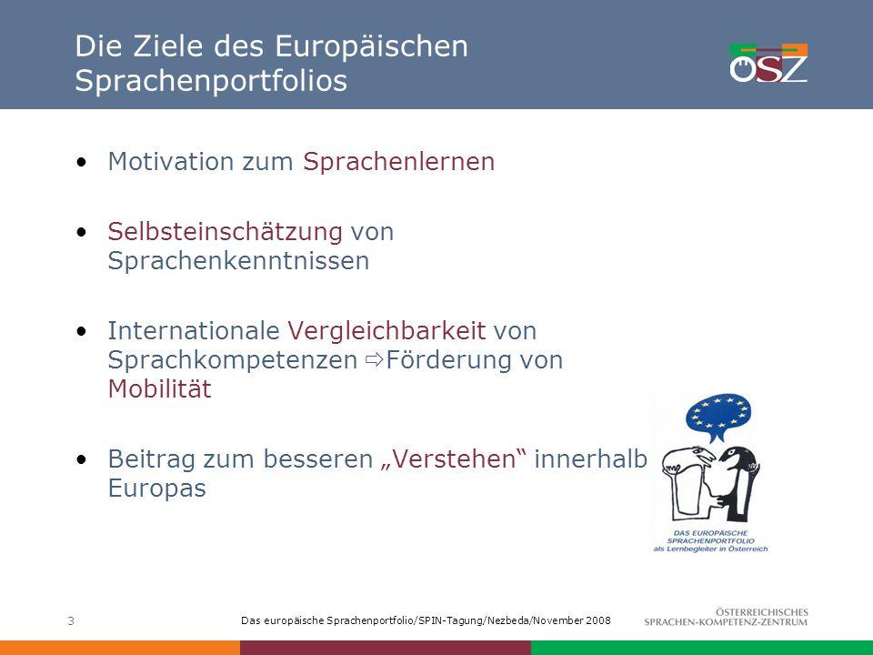 Das europäische Sprachenportfolio/SPIN-Tagung/Nezbeda/November 2008 14 ESP und Bildungsstandards für Fremdsprachen Das ESP ist Eigentum der Lernenden dient zur Selbsteinschätzung und Dokumentation des eigenen Fortschritts über einen längeren Zeitraum hilft Lernenden, sich Ziele zu setzen und diese zu erreichen Die Bildungsstandards dienen der Rückmeldung von außen (Systemmonitoring) legen fest, was Lernende zu einem bestimmten Zeitpunkt (4., 8., 12./13.