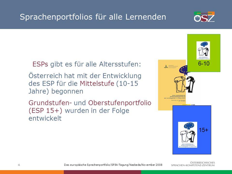 Das europäische Sprachenportfolio/SPIN-Tagung/Nezbeda/November 2008 4 Sprachenportfolios für alle Lernenden ESPs gibt es für alle Altersstufen: Österr