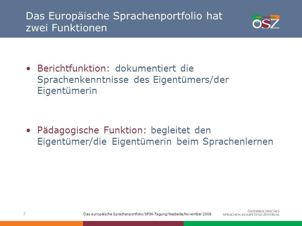 Das europäische Sprachenportfolio/SPIN-Tagung/Nezbeda/November 2008 7 Das Europäische Sprachenportfolio hat zwei Funktionen Berichtfunktion: dokumenti