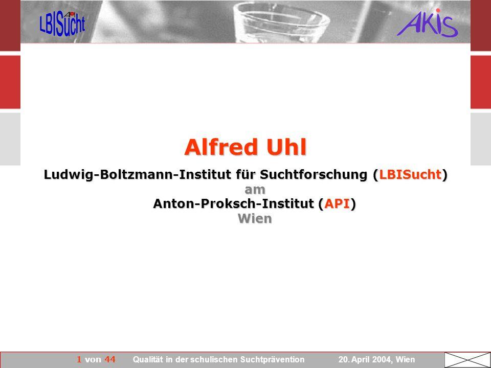 1 von 44 Qualität in der schulischen Suchtprävention 20. April 2004, Wien Alfred Uhl Ludwig-Boltzmann-Institut für Suchtforschung (LBISucht) am Anton-