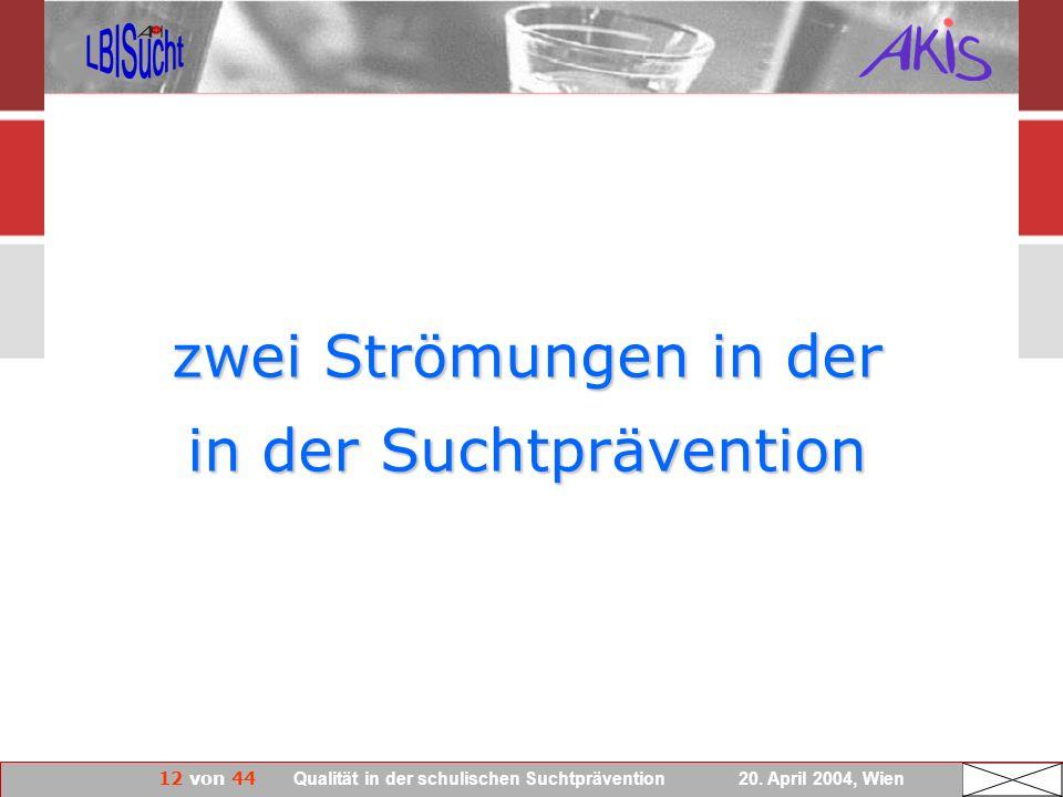 12 von 44 Qualität in der schulischen Suchtprävention 20. April 2004, Wien zwei Strömungen in der in der Suchtprävention