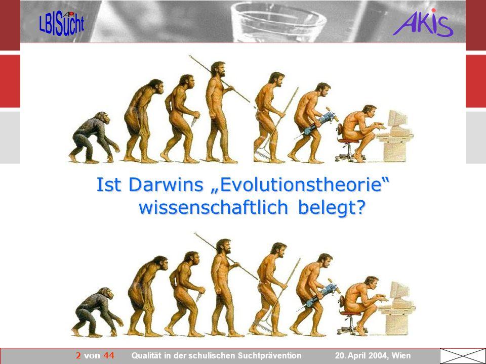 2 von 44 Qualität in der schulischen Suchtprävention 20. April 2004, Wien Ist Darwins Evolutionstheorie wissenschaftlich belegt? … im Sinne von experi