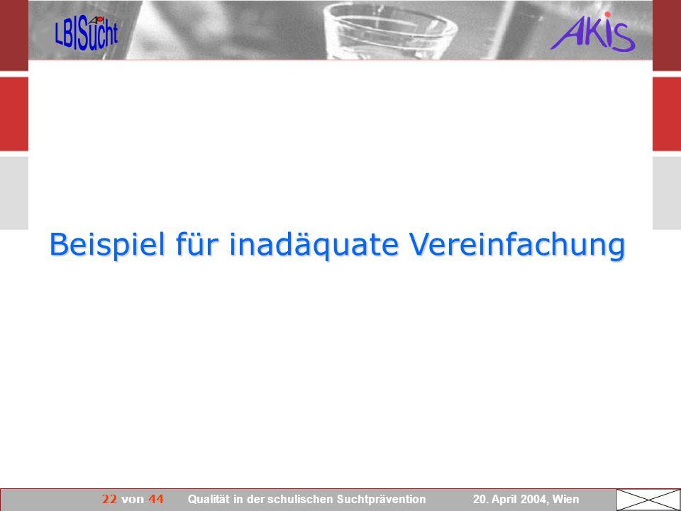 22 von 44 Qualität in der schulischen Suchtprävention 20. April 2004, Wien Beispiel für inadäquate Vereinfachung