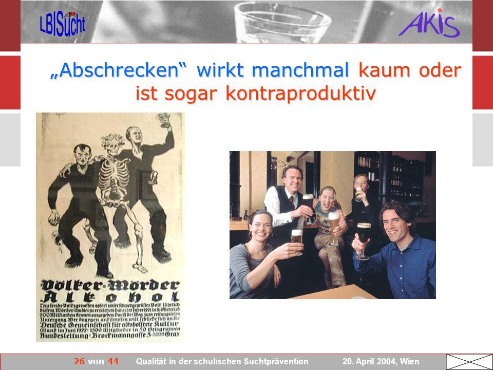 26 von 44 Qualität in der schulischen Suchtprävention 20. April 2004, Wien Abschrecken wirkt manchmal kaum oder ist sogar kontraproduktiv